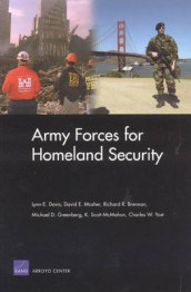 Army Forces for Homeland Security av Richard Brennan, Lynn Davis, Michael Greenberg, Scott K. McMahon, David Mosher og Charles Yost (Heftet)