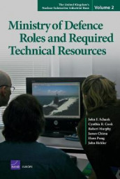 The United Kingdom's Nuclear Submarine Industrial Base: Ministry of Defence Roles and Required Technical Resources v. 2 av John Birkler, James Chiesa, Cynthia R. Cook, Robert Murphy, Hans Pung og John F. Schank (Heftet)
