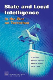 State and Local Intelligence in the War on Terrorism av Lois M. Davis, Jack K. Riley, Gregory F. Treverton og Jeremy M. Wilson (Heftet)