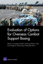 Evaluation of Options for Overseas Combat Support Basing av Mahyar A Amouzegar (Heftet)