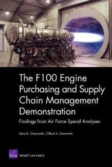 The F100 Engine Purchasing and Supply Chain Management Demonstration av Mary E Chenoweth (Heftet)