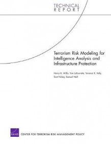 Terrorism Risk Modeling for Intelligence Analysis and Infrastructure Protection av Henry H Willis (Heftet)