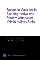 Factors to Consider in Blending Active and Reserve Manpower Within Military Units av Rudolph H. Ehrenberg, Peter Schirmer, Penelope Speed, Harry J. Thie og Roland J. Yardley (Heftet)