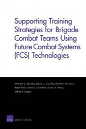Supporting Training Strategies for Brigade Combat Teams Using Future Combat Systems (FCS) Technologies av James C Crowley, Kristin J Leuschner, Matthew W Lewis, Ralph Masi og Michael G Shanley (Heftet)