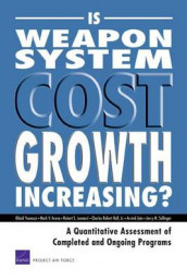 Is Weapon System Cost Growth Increasing? av Mark V Arena, Arvind Jain, Robert S Leonard, Charles Robert Roll og Obaid Younossi (Heftet)