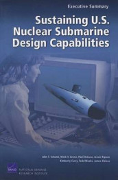 Sustaining U.S. Nuclear Submarine Design Capabilities av Mark V Arena, Kimberly Curry, Paul DeLuca, Jessie Riposo og John F Schank (Heftet)
