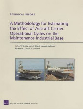 A Methodology for Estimating the Effect of Aircraft Carrier Operational Cycles on the Maintenance Industrial Base av Clifford A Grammich, James G Kallimani, Raj Raman, John F Schank og Roland J Yardley (Heftet)