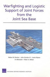 Warfighting and Logistic Support of Joint Forces from the Joint Sea Base av Irv Blickstein, Robert W Button, John Gordon, Jessie Riposo og Peter A Wilson (Heftet)