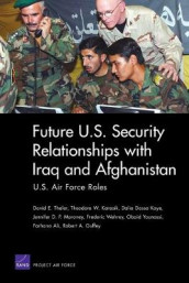 Future U.S. Security Relationship with Iraq and Afghanistan av Farhana Ali, Robert A. Guffey, Theodore W. Karasik, Dalia Dassa Kaye, Jennifer D. P. Moroney, David E. Thaler, Frederic M. Wehrey og Obaid Younossi (Heftet)