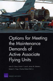 Options for Meeting the Maintenance Demands of Active Associate Flying Units av John G. Drew, Kristin F. Lynch, James M. Masters, Charles Robert Roll og Robert S. Tripp (Heftet)