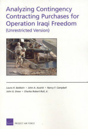 Analyzing Contingency Contracting Purchases for Operation Iraqi Freedom (Unrestricted Version) av John A Ausink, Laura H Baldwin, Nancy F Campbell, John G Drew og Charles Robert Roll (Heftet)
