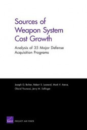 Sources of Weapon System Cost Growth av Mark V. Arena, Joseph G. Bolten, Robert S. Leonard, Jerry M. Sollinger og Obaid Younossi (Heftet)