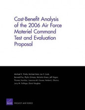 Cost-benefit Analysis of the 2006 Air Force Materiel Command Test and Evaluation Proposal av Michael Boito, Ian P Cook, Bernard Fox, Phyllis Gilmore og Michael R Thirtle (Heftet)