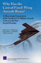 Why Has the Cost of Fixed-wing Aircraft Risen? av Mark V. Arena, Irv Blickstein, Kevin Brancato, Clifford A. Grammich og Obaid Younossi (Heftet)