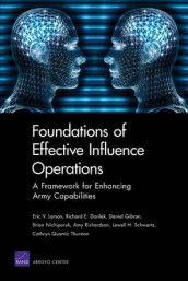 Foundations of Effective Influence Operations av Richard E. Darilek, Daniel Gibran, Eric V. Larson, Brian Nichiporuk og Amy Richardson (Heftet)