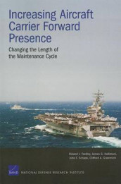 Increasing Aircraft Carrier Forward Presence av Clifford A. Grammich, James G. Kallimani, John F. Schank og Roland J. Yardley (Heftet)