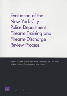 Evaluation of the New York City Police Department Firearm Training and Firearm-discharge Review Process av Bernard D. Rostker, Lawrence M. Hanser, William Michael Hix, Carl Jensen, Andrew R. Morral, Greg Ridgeway og Terry L. Schell (Heftet)