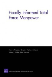 Fiscally Informed Total Force Manpower av John Christian, Peter Schirmer, Matthew Stafford, Harry J. Thie og Roland J. Yardley (Heftet)
