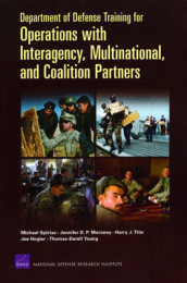 Department of Defense Training for Operations with Interagency, Multinational, and Coalition Partners av Joe Hogler, Jennifer D. P. Moroney, Michael Spirtas, Harry J. Thie og Thomas-Durell Young (Heftet)