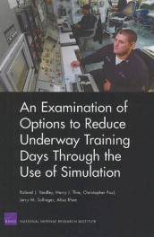 An Examination of Options to Reduce Underway Training Days Through the Use of Simulation av Christopher Paul, Alisa Rhee, Jerry M. Sollinger, Harry J. Thie og Roland J. Yardley (Heftet)