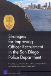 Strategies for Improving Officer Recruitment in the San Diego Police Department av Brian Gifford, Sara Hajiamiri, Alexis Huynh, Christopher S. Koper, Nelson Lim, Carl Matthies og Greg Ridgeway (Heftet)