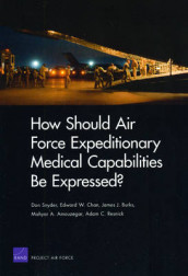 How Should Air Force Expeditionary Medical Capabilities be Expressed? av Mahyar A Amouzegar, James Burks, Edward W Chan, Adam C Resnick og Don Snyder (Heftet)