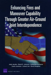 Enhancing Fires and Maneuver Capability Through Greater Air-ground Joint Interdependence av Katherine Comanor, Jody Jacobs, Lewis Jamison, Leland Joe og David E Johnson (Heftet)