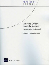 Air Force Officer Specialty Structure av Raymond E Conley og Albert A Robbert (Heftet)