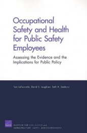 Occupational Safety and Health for Public Safety Employees av Tom Latourrette, David S Loughran og Seth A Seabury (Heftet)
