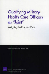 "Qualifying Military Health Care Officers as ""Joint"" av Sheila Nataraj Kirby og Harry J Thie (Heftet)"