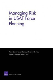 Managing Risk in USAF Force Planning av Frank Camm, Lauren Caston, Alexander C Hou, Forrest E Morgan og Alan J Vick (Heftet)