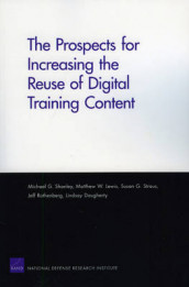 The Prospects for Increasing the Reuse of Digital Training Content av Lindsay Daugherty, Matthew W Lewis, Jeff Rothenbert, Michael G Shanley og Susan G Straus (Heftet)