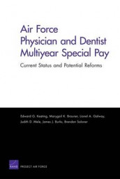 Air Force Physician and Dentist Multiyear Special Pay av Marygail K Brauner, James J Burks, Lionel A Galway, Edward G Keating og Judith D Mele (Heftet)