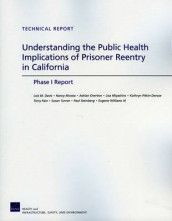 Understanding the Public Health Implications of Prisoner Reentry in California av Lois M Davis, Kathryn Pitkin DeRose, Lisa Miyashiro, Nancy Nicosia og Adrian Overton (Heftet)