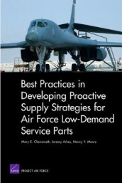 Best Practices in Developing Proactive Supply Strategies for Air Force Low-Demand Service Parts av Jeremy Arkes, Mary E. Chenoweth og Nancy Y. Moore (Heftet)