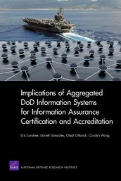 Implications of Aggregated DOD Information Systems for Information Assurance Certification and Accreditation av Eric Landree (Heftet)