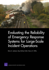 Evaluating the Reliability of Emergency Response Systems for Large-Scale Incident Operations av Kay Sullivan Faith, Brian A. Jackson og Henry H. Willis (Heftet)