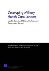 Developing Military Health Care Leaders av Sheila N. Kirby, Julie A. Marsh, Jennifer S. McCombs, Harry J. Thie og Nailing Xia (Heftet)