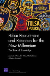 Police Recruitment and Retention for the New Millennium av Erin Dalton, Clifford A. Grammich, Charles Scheer og Jeremy M. Wilson (Heftet)