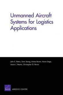 Unmanned Aircraft Systems for Logistics Applications av John E. Peters, Somi Seong, Aimee Bower, Harun Dogo, Aaron L. Martin og Christopher G. Pernin (Heftet)