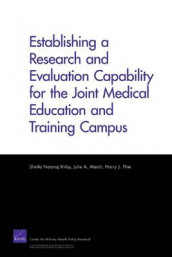 Establishing a Research and Evaluation Capability for the Joint Medical Education and Training Campus av Sheila Nataraj Kirby, Julie A. Marsh og Harry J. Thie (Heftet)