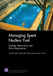 Managing Spent Nuclear Fuel av James T. Bartis, Debra Knopman, Tom LaTourrette og Thomas Light (Heftet)