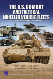 The U.S. Combat and Tactical Wheeled Vehicle Fleets av Terrence K. Kelly, Eric Landree, Martin Martin, Louis R. Moore og John E. Peters (Heftet)