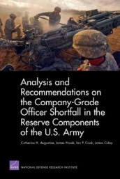 Analysis and Recommendations on the Company-Grade Officer Shortfall in the Reserve Components of the U.S. Army av Catherine Augustine, James Coley, Ian P. Cook og James Hosek (Heftet)