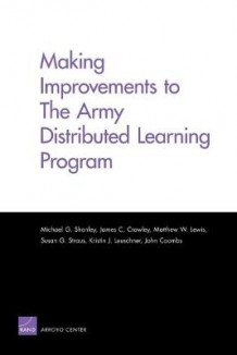 Making Improvements to the Army Distributed Learning Program av Michael Shanley, James C. Crowley, Matthew W. Lewis, Susan G. Straus, Kristin J. Leuschner og John Coombs (Heftet)