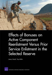 Effects of Bonuses on Active Component Reenlistment versus Prior Service Enlistment in the Selected Reserve av James Hosek og Trey Miller (Heftet)