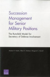 Succession Management for Senior Military Positions av Margaret C. Harrell, Andrew R. Hoehn og Albert A. Robbert (Heftet)