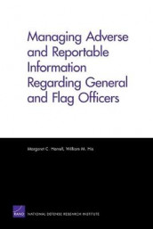 Managing Adverse and Reportable Information Regarding General and Flag Officers av Margaret C. Harrell og William M Hix (Heftet)