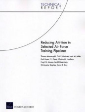 Reducing Attrition in Selected Air Force Training Pipelines av Christopher Beighley, Jerald Greenberg, Chaitra M. Hardison, Paul Howe, Thomas Manacapilli, Hugh G. Massey, Carl F. Matthies, Louis W. Miller, P.J. Perez og Carra S. Sims (Heftet)