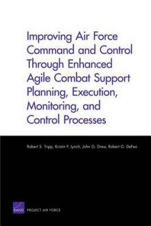 Improving Air Force Command and Control Through Enhanced Agile Combat Support Planning, Execution, Monitoring, and Control Processes av Robert S. Tripp, Kristin F. Lynch, John G. Drew og Robert G. DeFeo (Heftet)